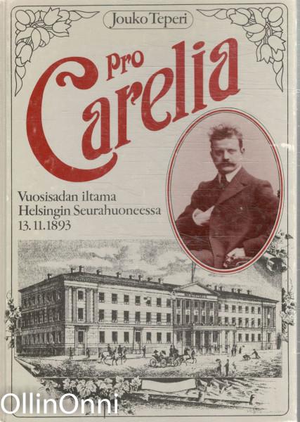 Pro Carelia : vuosisadan iltama Helsingin Seurahuoneessa 13.11.1893, Jouko Teperi