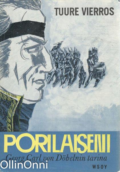 Porilaiseni - Georg Carl von Döbelnin tarina, Tuure Vierros