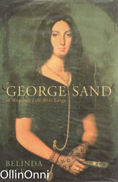 George Sand - A Woman's Life Writ Large, Belinda Jack