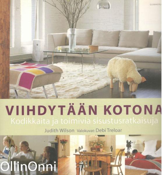 Viihdytään kotona : kodikkaita ja toimivia sisustusratkaisuja, Judith Wilson