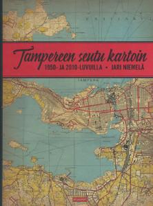 Tampereen seutu kartoin, 1950- ja 2010-luvuilla, Jari Niemelä