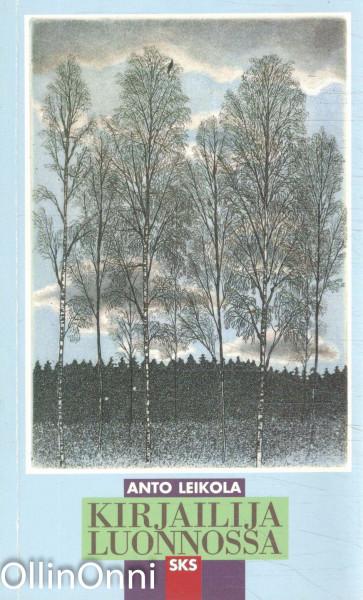 Kirjailija luonnossa, Anto Leikola