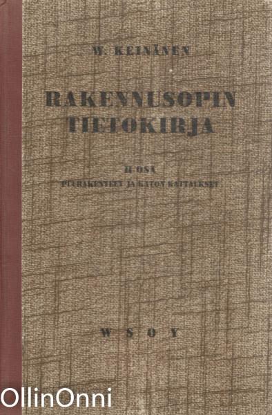 Rakennusopin tietokirja II osa - Puurakenteet ja katon kattaukset, W. Keinänen