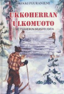 Ukkoherran ulkomuoto : Metsäheikin muisteloita, Heikki Peuraniemi