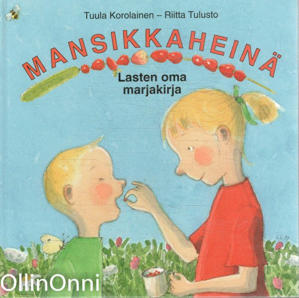 Mansikkaheinä : lasten oma marjakirja, Tuula Korolainen