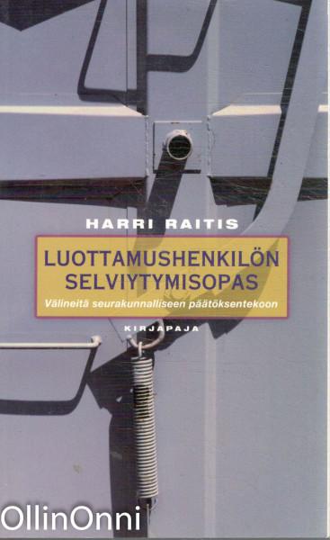Luottamushenkilön selviytymisopas : välineitä seurakunnalliseen päätöksentekoon, Harri Raitis