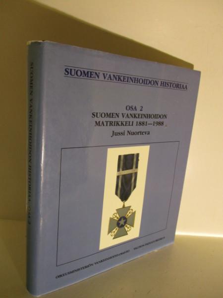 [Suomen vankeinhoidon historiaa]. Osa 2, Suomen vankeinhoidon matrikkeli 1881-1988, Jussi Nuorteva
