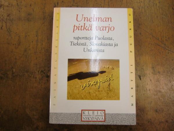 Unelman pitkä varjo : raportteja Puolasta, Tšekistä, Slovakiasta ja Unkarista, Martti Puukko