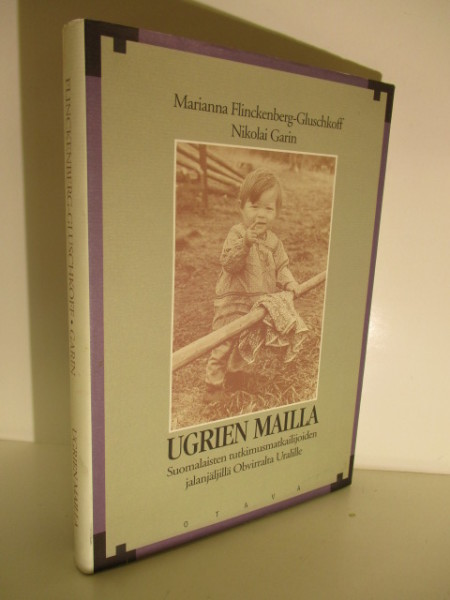 Ugrien mailla : suomalaisten tutkimusmatkailijoiden jalanjäljillä Obvirralta Uralille, Marianna Flinckenberg-Gluschkoff