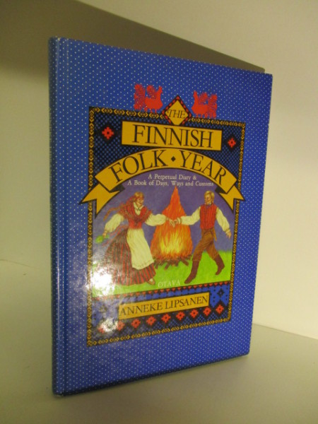 The Finnish folk year : a perpetual diary & book of days, ways and customs, Anneke Lipsanen
