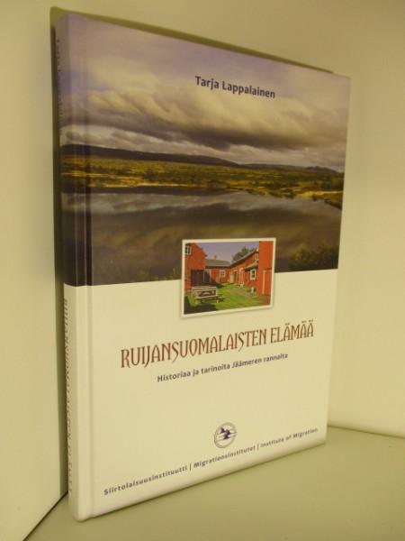 Ruijansuomalaisten elämää : historiaa ja tarinoita Jäämeren rannalta, Tarja Lappalainen