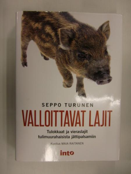 Valloittavat lajit : tulokkaat ja vieraslajit tulimuurahaisista jättipalsamiin, Seppo Turunen