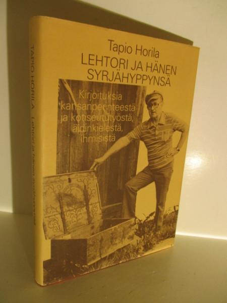 Lehtori ja hänen syrjähyppynsä : kirjoituksia kansanperinteestä ja kotiseututyöstä, äidinkielestä, ihmisistä, Tapio Horila
