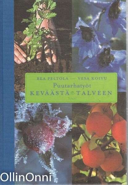 Puutarhatyöt keväästä talveen : puutarhan muistilista ja hoito-opas, Rea Peltola
