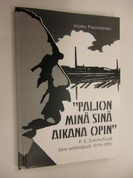 """""""Paljon minä sinä aikana opin"""" P. E. Svinhufvud liike-elämässä 1919 - 1931, Marko Paavilainen"""