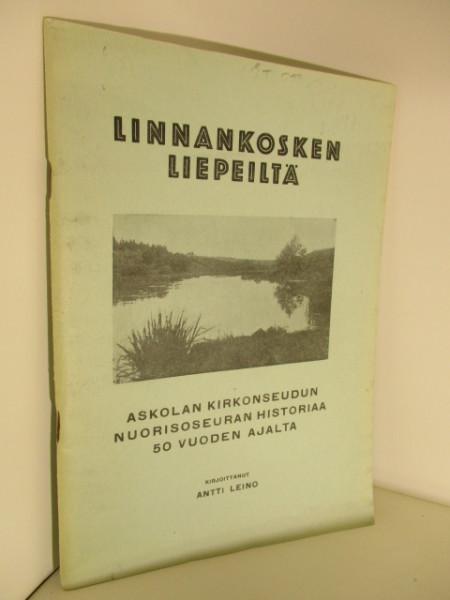 Linnankosken liepeiltä - Askolan kirkonseudun nuorisoseuran historiaa 50 vuoden ajalta., Antti Leino