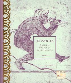 Ikivanha : antiikin vitsejä ja sukkeluuksia, Arto Kivimäki
