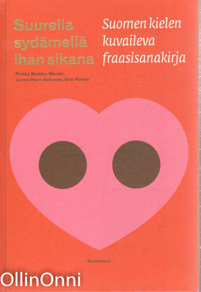 Suurella sydämellä ihan sikana - Suomen kielen kuvaileva fraasisanakirja, Pirkko Muikku-Werner