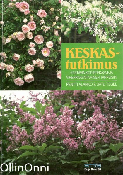 KESKAS-tutkimus : kestäviä koristekasveja viherrakentamisen tarpeisiin, Pentti Alanko