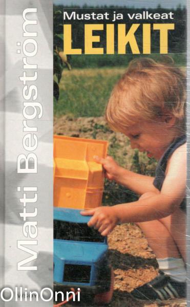 Mustat ja valkeat leikit : leikki, kaaos ja järjestys aivoissa, Matti Bergström