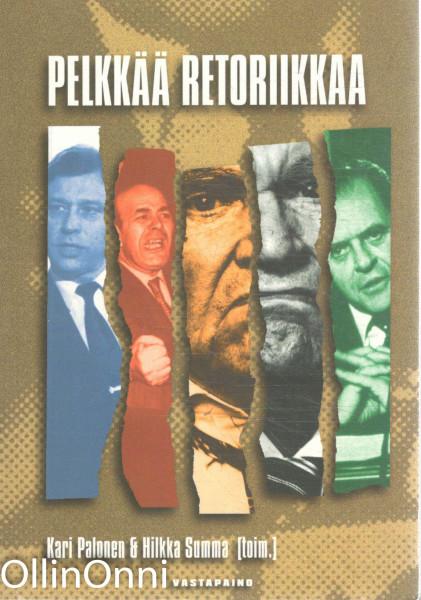 Pelkkää retoriikkaa : tutkimuksen ja politiikan retoriikat, Kari Palonen