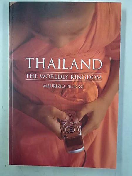 Thailand - The Worldly Kingdom, Maurizio Peleggi