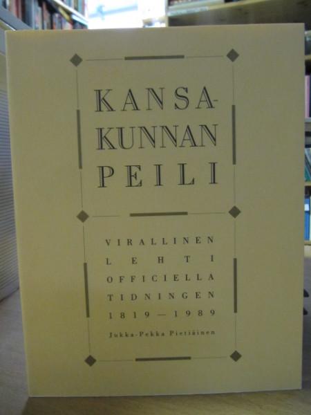 Kansakunnan peili : Virallinen lehti - Officiella tidningen 1819-1989, Jukka-Pekka Pietiäinen