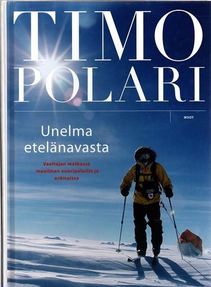 Unelma etelänavasta : vaeltajan matkassa maailman vuoripoluilla ja erämaissa, Timo Polari
