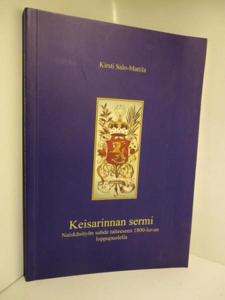 Keisarinnan sermi : naiskäsityön suhde taiteeseen 1800-luvun loppupuolella, Kirsti Salo-Mattila