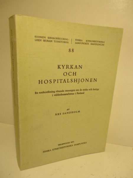 Kyrkan och hospitalshjonen : en undersökning rörande omsorgen om de sjuka och fattiga i välfärdsanstalterna i Finland, Åke Sandholm