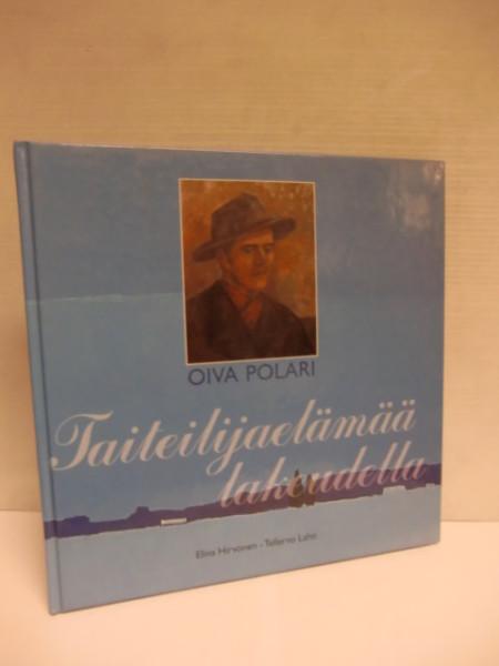 Oiva Polari : taiteilijaelämää lakeudella, Elina Hirvonen