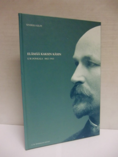 Elämää kaksin käsin : E. W. Ponkala 1862-1943, Sinikka Kilpi