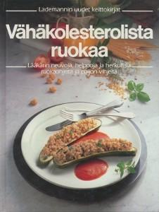 Vähäkolesterolista ruokaa : lääkärin neuvoja, helppoja ja herkullisia ruokaohjeita ja paljon vihjeitä, Edita Pospisil