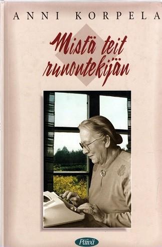 Mistä teit runontekijän, Anni Korpela