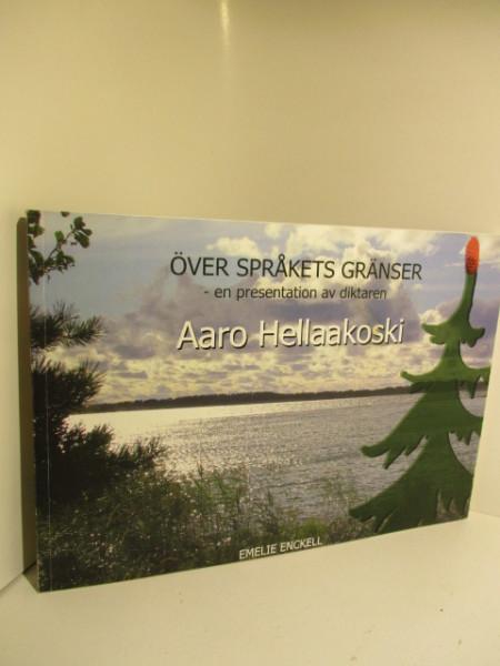 Över språkets gränser : en presentation av diktaren Aaro Hellaakoski, Emelie Enckell