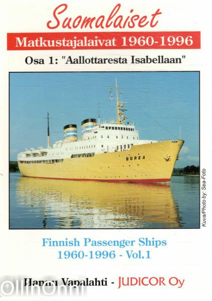 Suomalaiset matkustajalaivat 1960-1996 = Finnish passenger ships 1960-1996. Osa = Vol. 1, Aallottaresta Isabellaan = From Aallotar to Isabella, Hannu Vapalahti