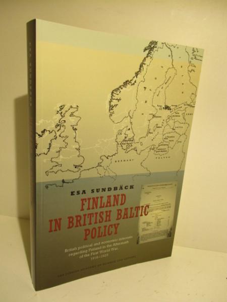 Finland in British Baltic policy : British political and economic interests regarding Finland in the aftermath of the First World War, 1918-1925, Esa Sundbäck