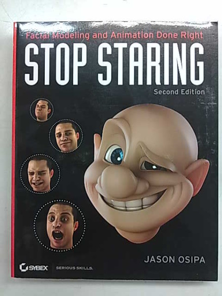 Facial Modeling and Animation Done Right. Stop Staring. Second Edition., Jason Osipa