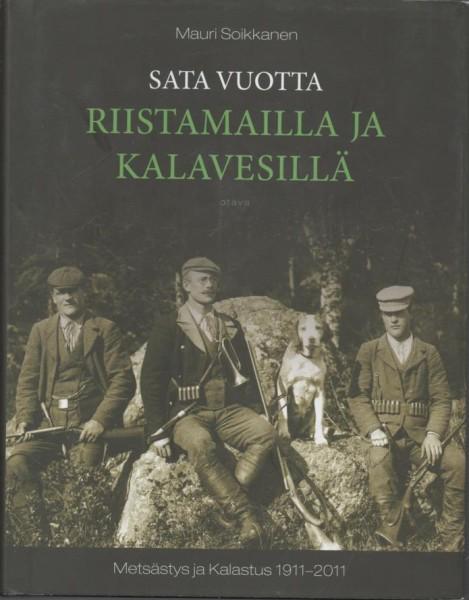 Sata vuotta riistamailla ja kalavesillä : Metsästys ja Kalastus 1911-2011, Mauri Soikkanen