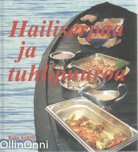 Hailiserpaa ja tuhlipuuroa : Suomenlahden ulkosaarten ruokaperinnettä ja perinneruokia, Risto Anttila