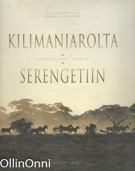 Kilimanjarolta Serengetiin : Afrikan suuri luonto, Olli Marttila