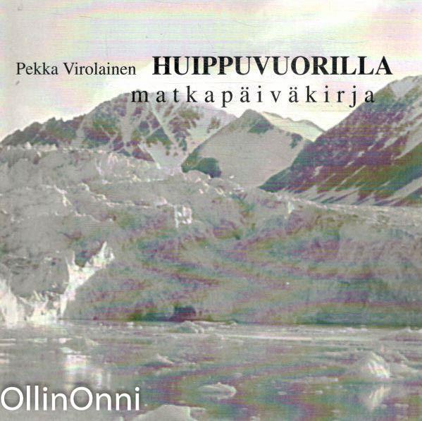 Huippuvuorilla : matkapäiväkirja, Pekka Virolainen