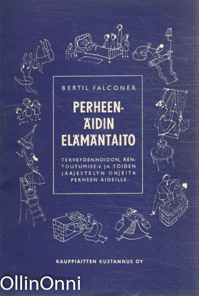 Perheenäidin elämäntaito - Terveydenhoidon, rentoutumisen ja töiden järjestelyn ohjeita perheen äideille, Bertil Falconer