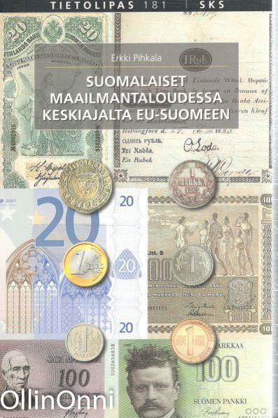 Suomalaiset maailmantaloudessa keskiajalta EU-Suomeen, Erkki Pihkala