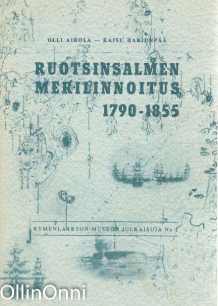 Ruotsinsalmen merilinnoitus 1790-1855 = Rotšensalmskij port, Olli Airola