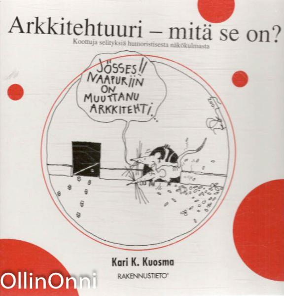 Arkkitehtuuri - mitä se on? : koottuja selityksiä humoristisesta näkökulmasta, Kari Kuosma