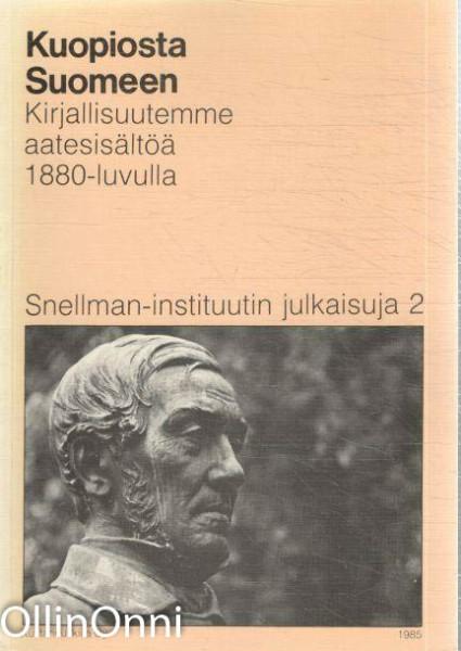 Kuopiosta Suomeen - Kirjallisuutemme aatesisältöä 1880-luvulla, Kari Piippo