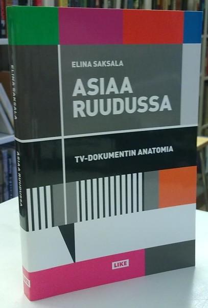 Asiaa ruudussa - TV-dokumentin anatomia, Elina Saksala