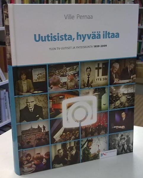 Uutisista, hyvää iltaa - Ylen tv-uutiset ja yhteiskunta 1959-2009, Ville Pernaa