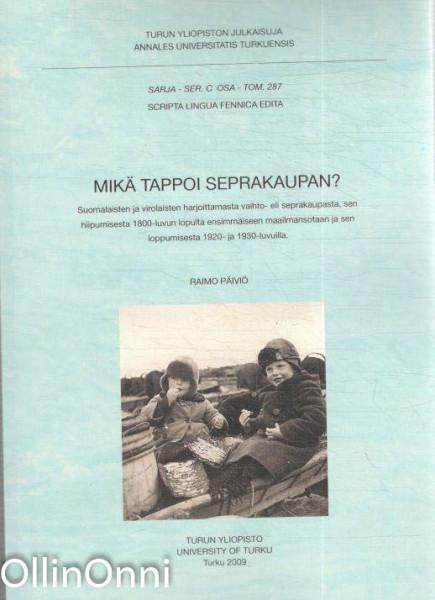 Mikä tappoi seprakaupan? : suomalaisten ja virolaisten harjoittamasta vaihto- eli seprakaupasta, sen hiipumisesta 1800-luvun lopulta ensimmäiseen maailmansotaan ja sen loppumisesta 1920- ja 1930-luvuilla, Raimo Päiviö